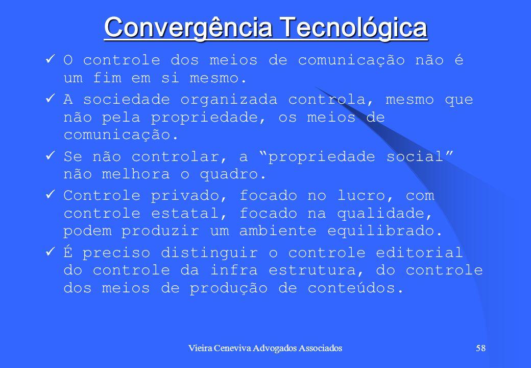 Vieira Ceneviva Advogados Associados58 Convergência Tecnológica O controle dos meios de comunicação não é um fim em si mesmo. A sociedade organizada c