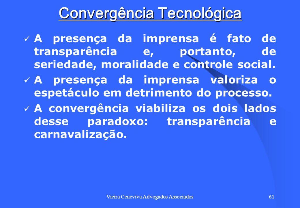Vieira Ceneviva Advogados Associados61 Convergência Tecnológica A presença da imprensa é fato de transparência e, portanto, de seriedade, moralidade e