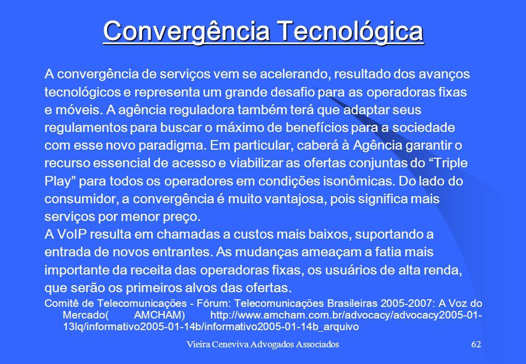 Vieira Ceneviva Advogados Associados62 Convergência Tecnológica A convergência de serviços vem se acelerando, resultado dos avanços tecnológicos e rep