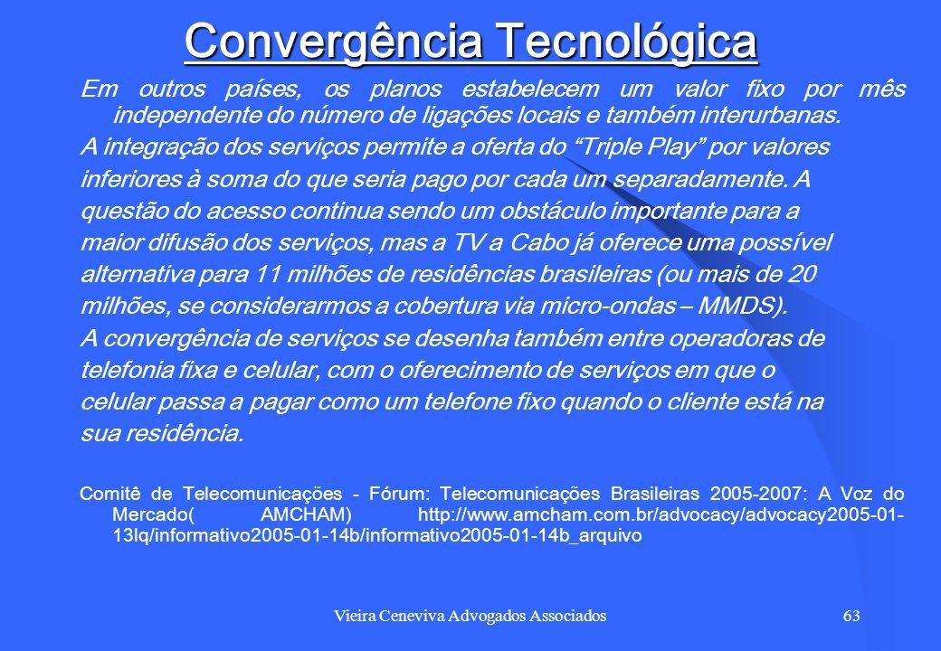 Vieira Ceneviva Advogados Associados63 Convergência Tecnológica Em outros países, os planos estabelecem um valor fixo por mês independente do número d