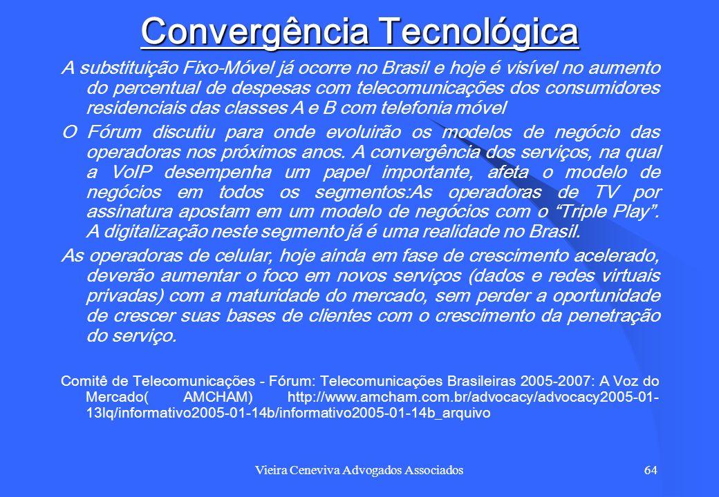 Vieira Ceneviva Advogados Associados64 Convergência Tecnológica A substituição Fixo-Móvel já ocorre no Brasil e hoje é visível no aumento do percentua