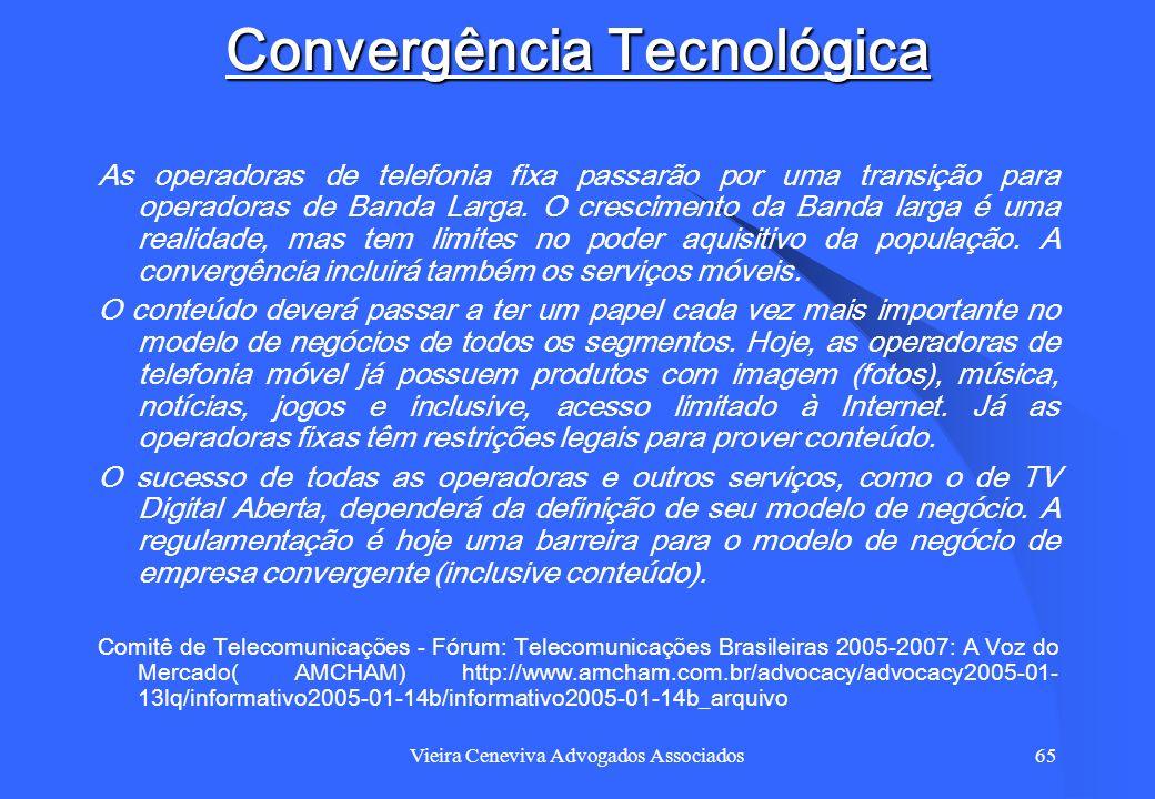 Vieira Ceneviva Advogados Associados65 Convergência Tecnológica As operadoras de telefonia fixa passarão por uma transição para operadoras de Banda La