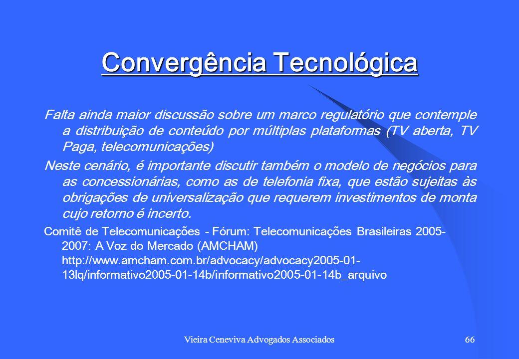 Vieira Ceneviva Advogados Associados66 Convergência Tecnológica Falta ainda maior discussão sobre um marco regulatório que contemple a distribuição de