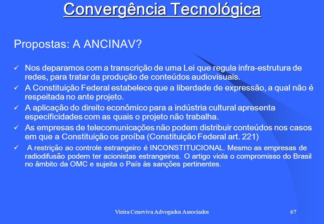 Vieira Ceneviva Advogados Associados67 Convergência Tecnológica Propostas: A ANCINAV? Nos deparamos com a transcrição de uma Lei que regula infra-estr