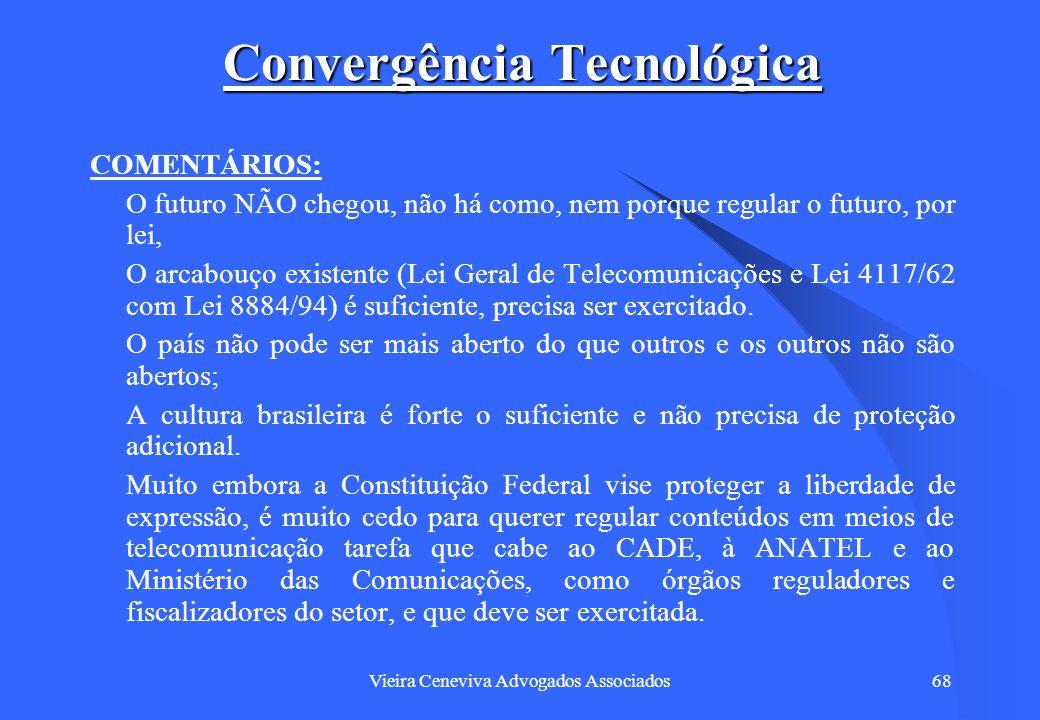 Vieira Ceneviva Advogados Associados68 Convergência Tecnológica COMENTÁRIOS: O futuro NÃO chegou, não há como, nem porque regular o futuro, por lei, O
