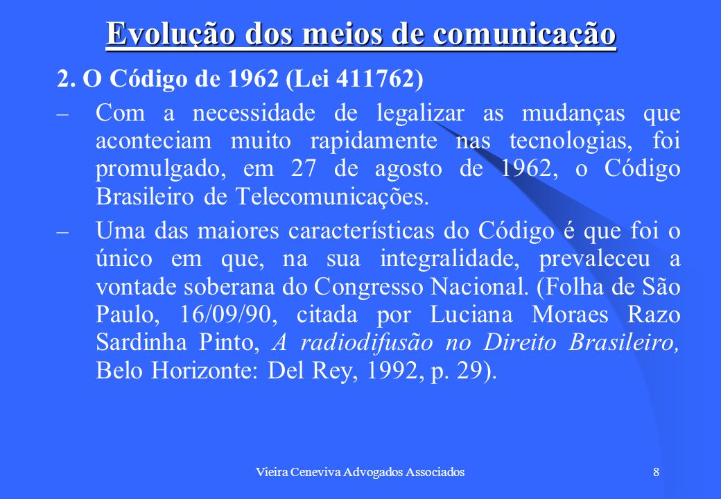 Vieira Ceneviva Advogados Associados59 Convergência Tecnológica I expect that all the courtrooms of the future state and federal, trial and appellate will be equipped with cameras.
