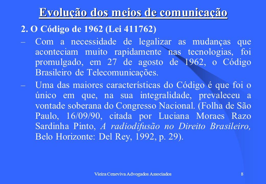 Vieira Ceneviva Advogados Associados19 Evolução dos meios de comunicação Foi proibida a formação de cadeias de emissoras: Art 12.