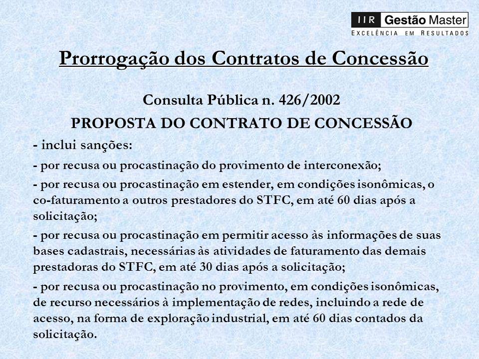 Prorrogação dos Contratos de Concessão Consulta Pública n. 426/2002 PROPOSTA DO CONTRATO DE CONCESSÃO - inclui sanções: - por recusa ou procastinação