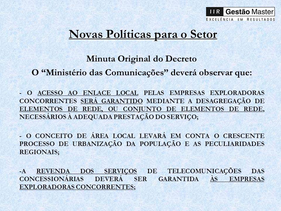 Novas Políticas para o Setor Minuta Original do Decreto O Ministério das Comunicações deverá observar que: - O ACESSO AO ENLACE LOCAL PELAS EMPRESAS E