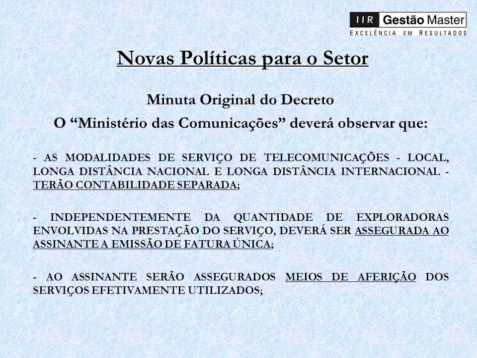 Novas Políticas para o Setor Minuta Original do Decreto O Ministério das Comunicações deverá observar que: - AS MODALIDADES DE SERVIÇO DE TELECOMUNICA