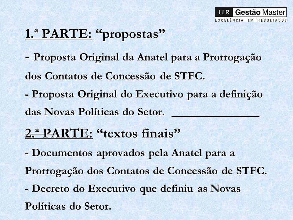 1.ª PARTE: propostas - Proposta Original da Anatel para a Prorrogação dos Contatos de Concessão de STFC. - Proposta Original do Executivo para a defin