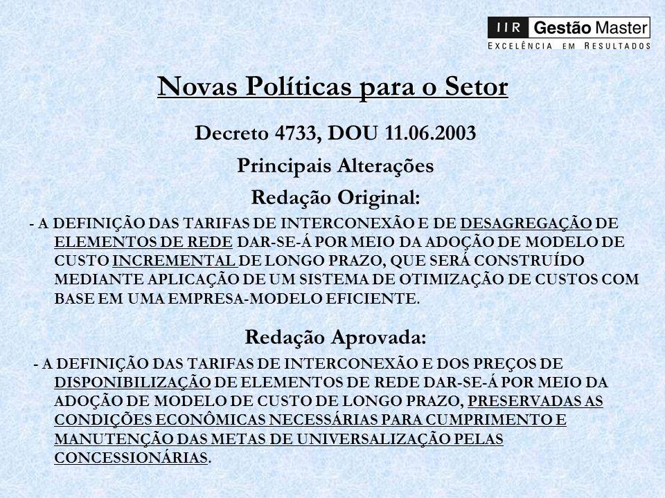 Novas Políticas para o Setor Decreto 4733, DOU 11.06.2003 Principais Alterações Redação Original: - A DEFINIÇÃO DAS TARIFAS DE INTERCONEXÃO E DE DESAG
