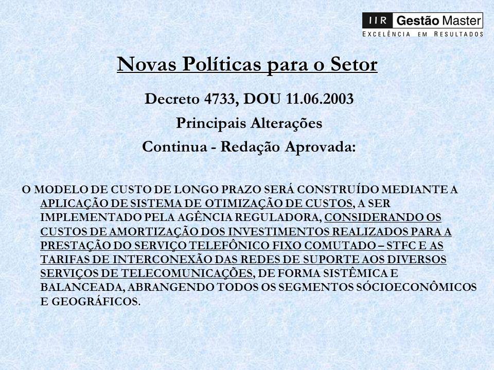Novas Políticas para o Setor Decreto 4733, DOU 11.06.2003 Principais Alterações Continua - Redação Aprovada: O MODELO DE CUSTO DE LONGO PRAZO SERÁ CON