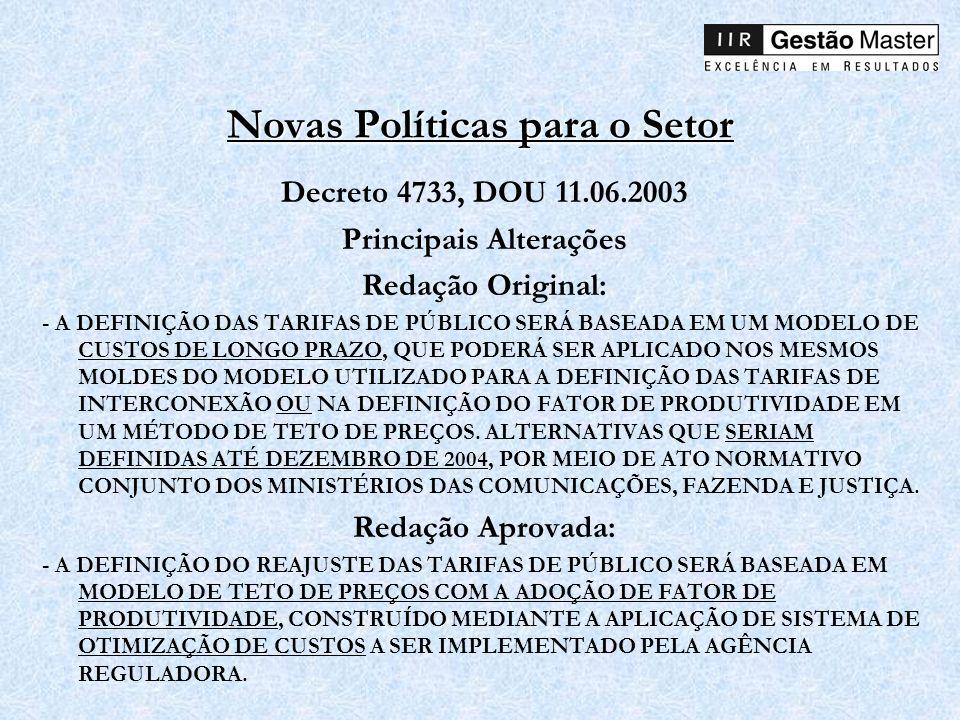 Novas Políticas para o Setor Decreto 4733, DOU 11.06.2003 Principais Alterações Redação Original: - A DEFINIÇÃO DAS TARIFAS DE PÚBLICO SERÁ BASEADA EM