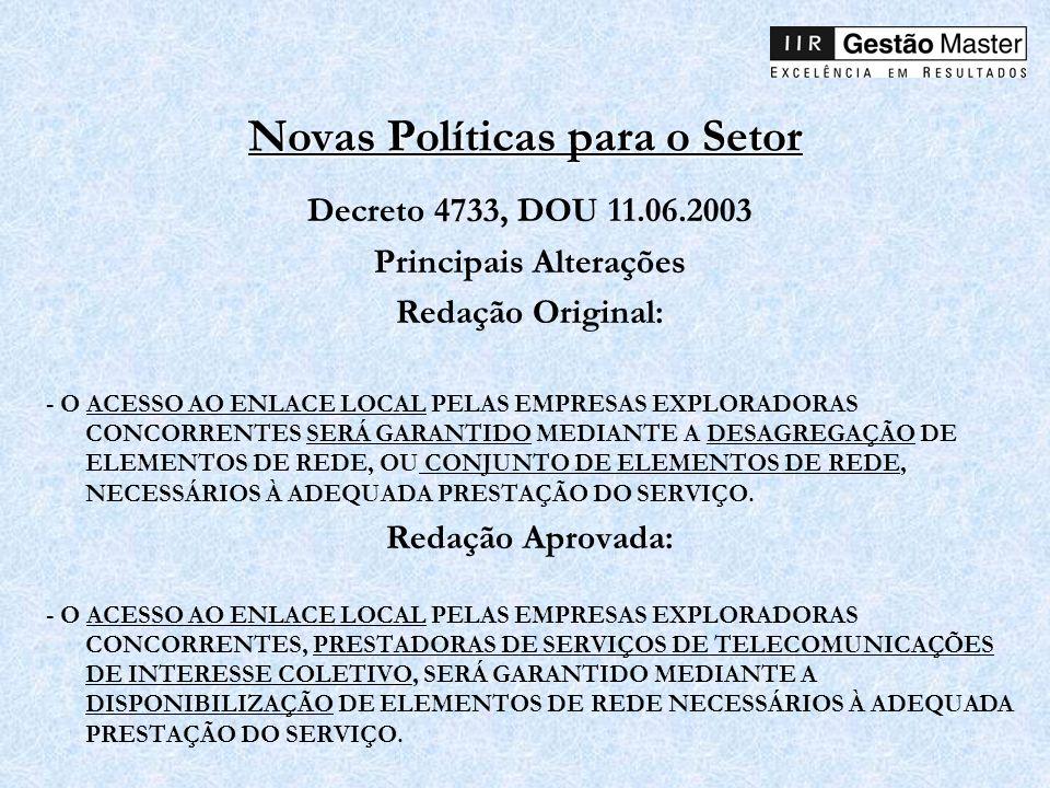 Novas Políticas para o Setor Decreto 4733, DOU 11.06.2003 Principais Alterações Redação Original: - O ACESSO AO ENLACE LOCAL PELAS EMPRESAS EXPLORADOR