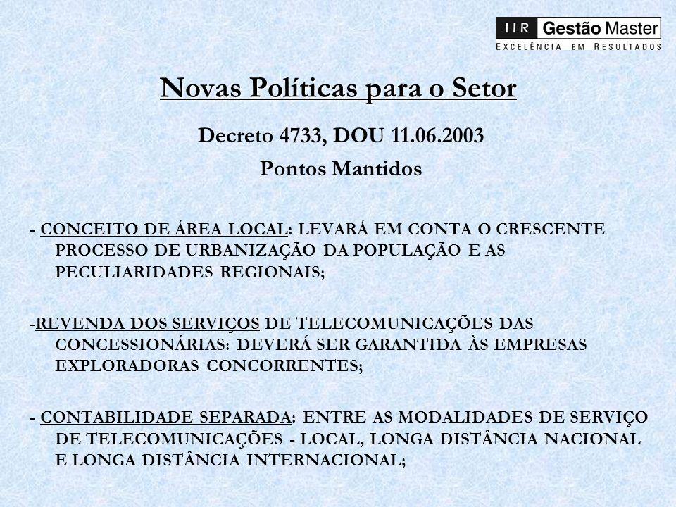 Novas Políticas para o Setor Decreto 4733, DOU 11.06.2003 Pontos Mantidos - CONCEITO DE ÁREA LOCAL: LEVARÁ EM CONTA O CRESCENTE PROCESSO DE URBANIZAÇÃ