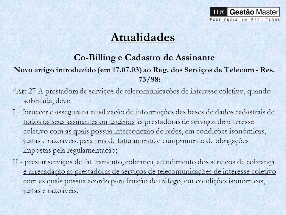 Atualidades Co-Billing e Cadastro de Assinante Novo artigo introduzido (em 17.07.03) ao Reg. dos Serviços de Telecom - Res. 73/98: Art 27 A prestadora