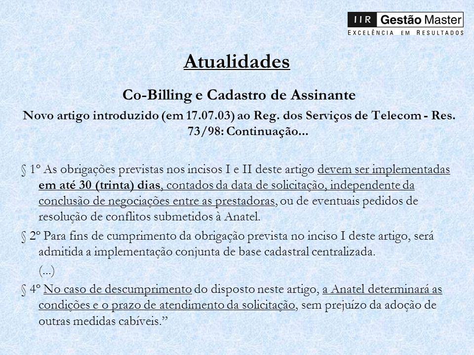 Atualidades Co-Billing e Cadastro de Assinante Novo artigo introduzido (em 17.07.03) ao Reg. dos Serviços de Telecom - Res. 73/98: Continuação... § 1º