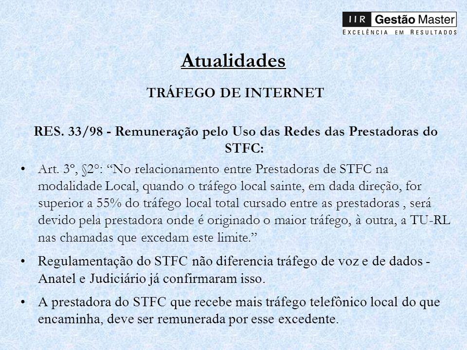 Atualidades TRÁFEGO DE INTERNET RES. 33/98 - Remuneração pelo Uso das Redes das Prestadoras do STFC: Art. 3º, §2°: No relacionamento entre Prestadoras