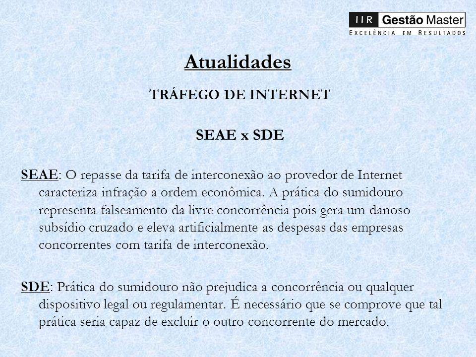 Atualidades TRÁFEGO DE INTERNET SEAE x SDE SEAE: O repasse da tarifa de interconexão ao provedor de Internet caracteriza infração a ordem econômica. A