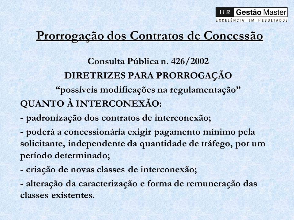 Prorrogação dos Contratos de Concessão Consulta Pública n. 426/2002 DIRETRIZES PARA PRORROGAÇÃO possíveis modificações na regulamentação QUANTO À INTE