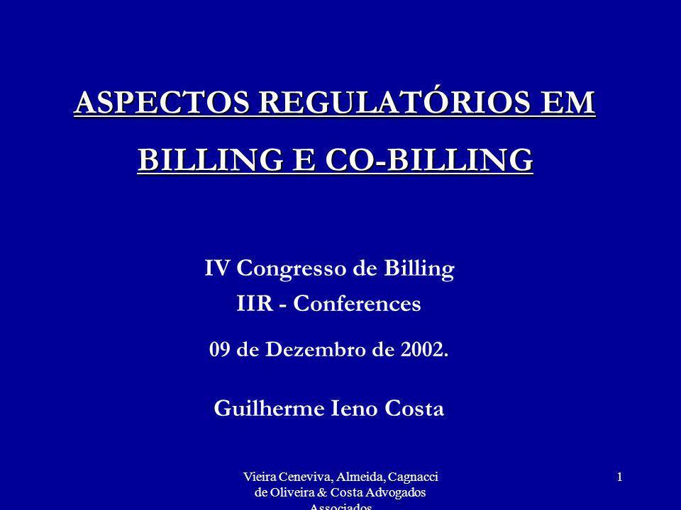 Vieira Ceneviva, Almeida, Cagnacci de Oliveira & Costa Advogados Associados 12 Co-billing Menos regulamentado que o fornecimento de Cadastro de Assinantes.