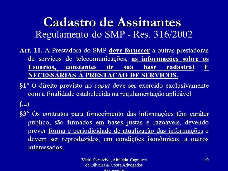 Vieira Ceneviva, Almeida, Cagnacci de Oliveira & Costa Advogados Associados 10 Cadastro de Assinantes Regulamento do SMP - Res. 316/2002 Art. 11. A Pr