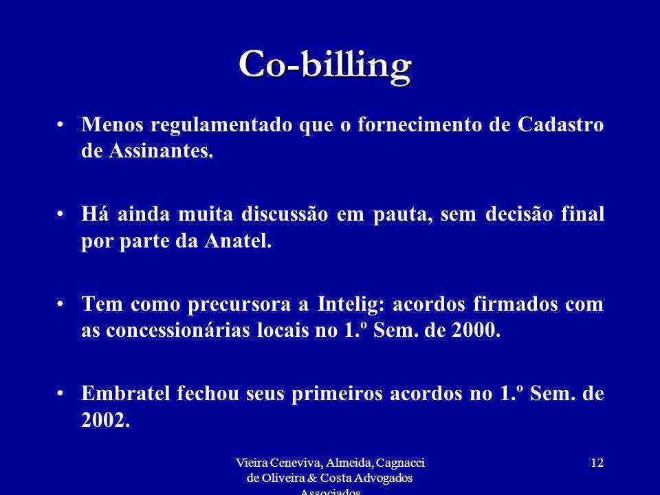 Vieira Ceneviva, Almeida, Cagnacci de Oliveira & Costa Advogados Associados 12 Co-billing Menos regulamentado que o fornecimento de Cadastro de Assina