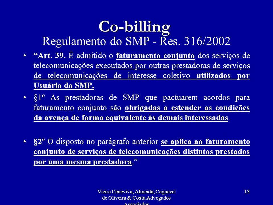 Vieira Ceneviva, Almeida, Cagnacci de Oliveira & Costa Advogados Associados 13 Co-billing Regulamento do SMP - Res. 316/2002 Art. 39. É admitido o fat