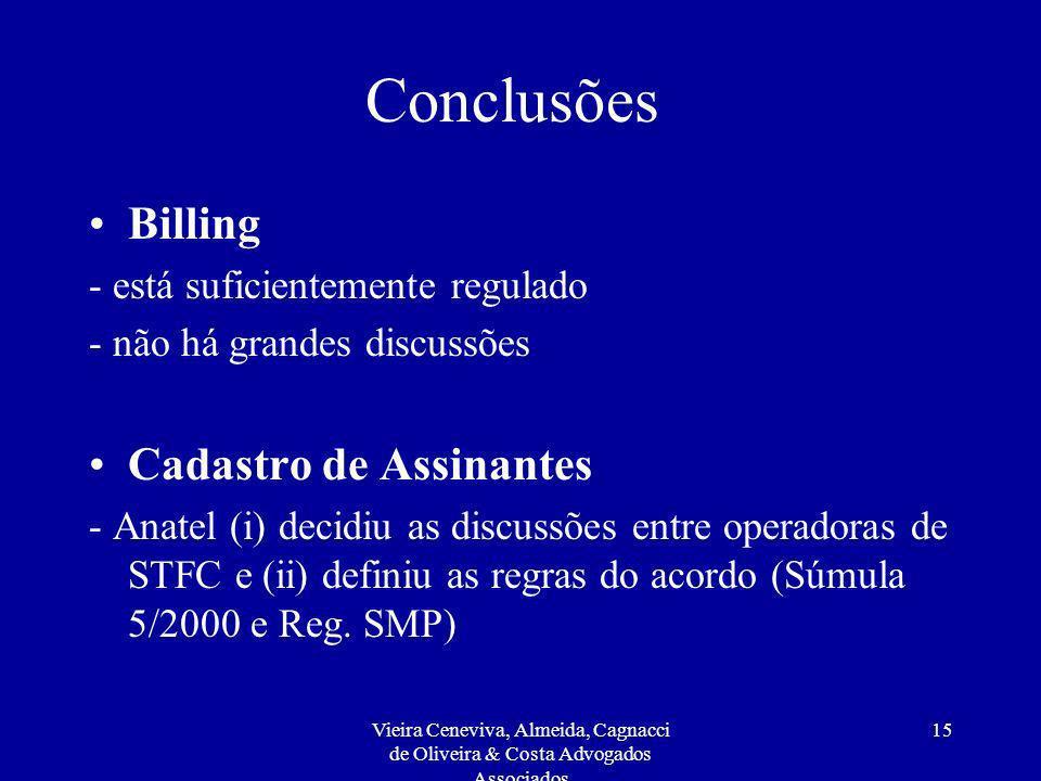 Vieira Ceneviva, Almeida, Cagnacci de Oliveira & Costa Advogados Associados 15 Conclusões Billing - está suficientemente regulado - não há grandes dis