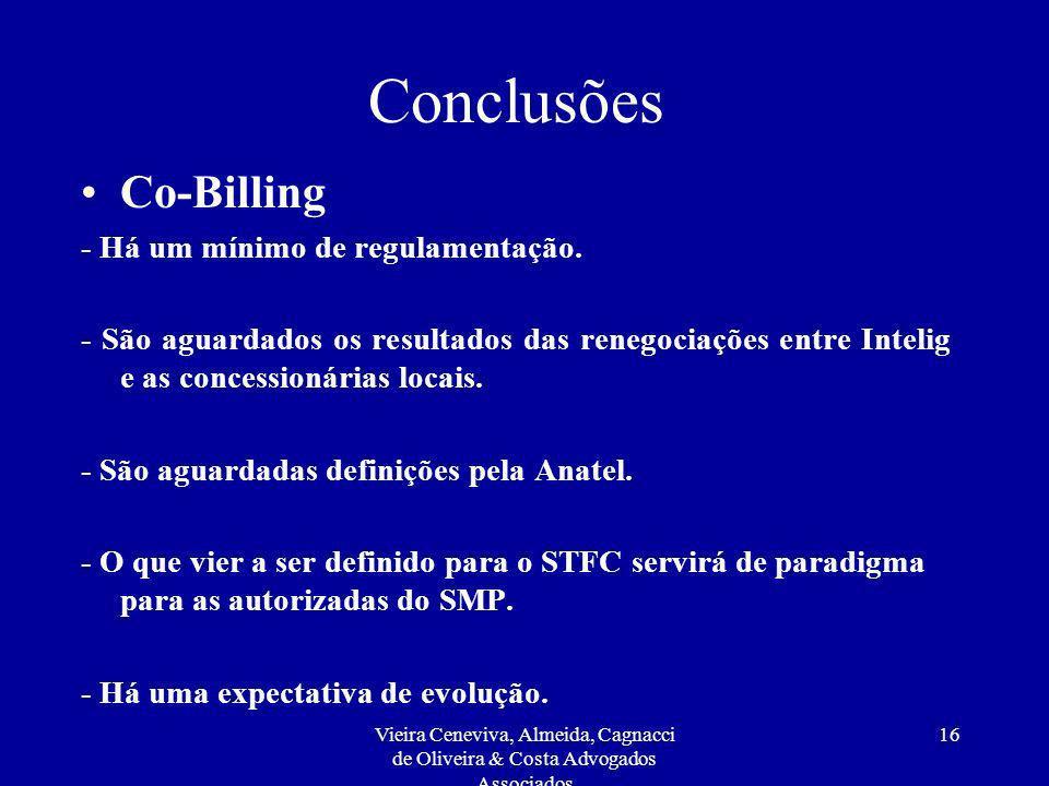Vieira Ceneviva, Almeida, Cagnacci de Oliveira & Costa Advogados Associados 16 Conclusões Co-Billing - Há um mínimo de regulamentação. - São aguardado