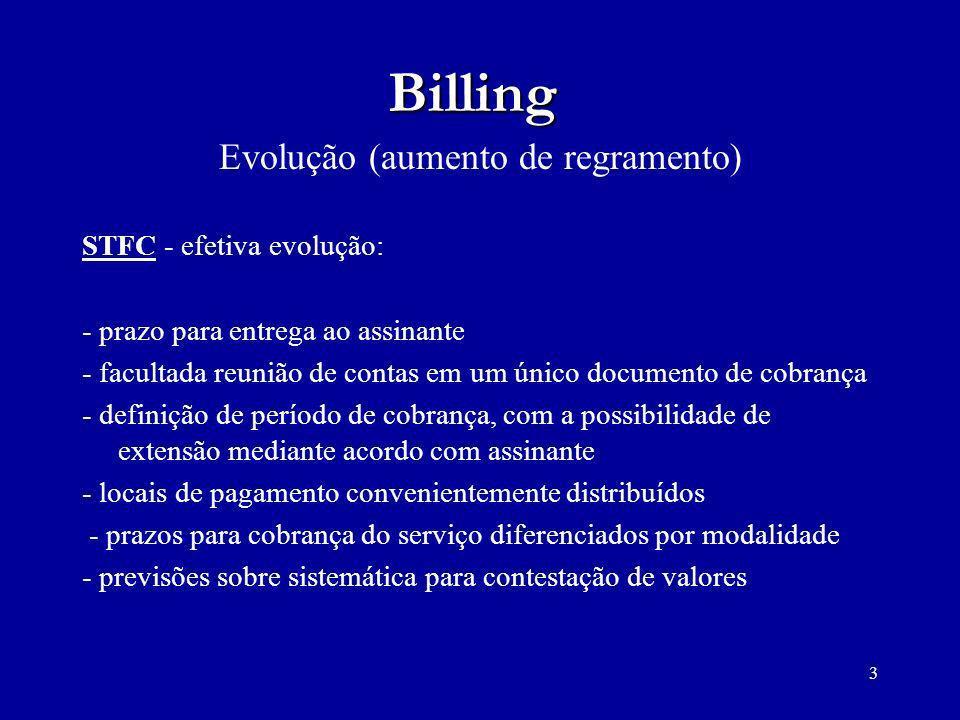3 Billing Evolução (aumento de regramento) STFC - efetiva evolução: - prazo para entrega ao assinante - facultada reunião de contas em um único docume