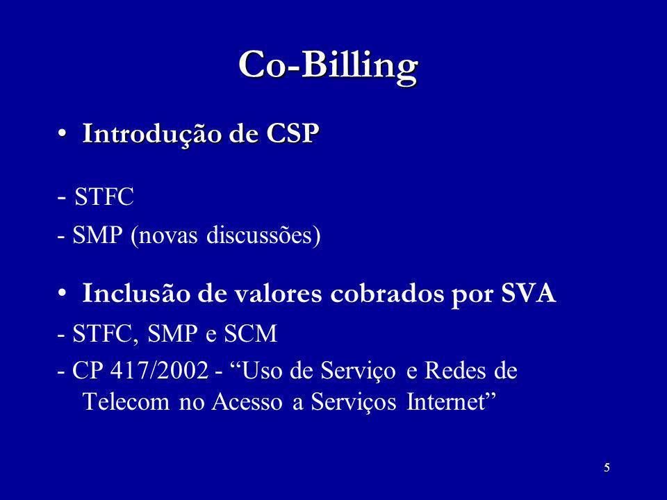 5 Co-Billing Introdução de CSPIntrodução de CSP - STFC - SMP (novas discussões) Inclusão de valores cobrados por SVA - STFC, SMP e SCM - CP 417/2002 -