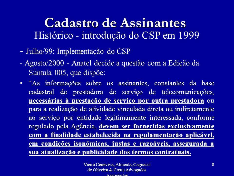 Vieira Ceneviva, Almeida, Cagnacci de Oliveira & Costa Advogados Associados 8 Cadastro de Assinantes Histórico - introdução do CSP em 1999 - Julho/99:
