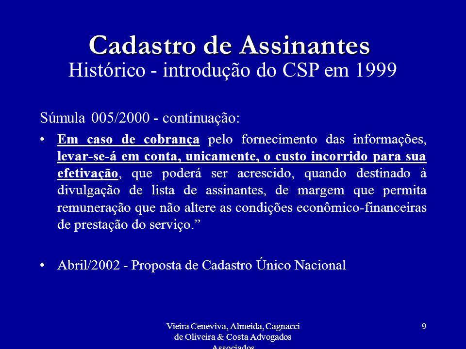 Vieira Ceneviva, Almeida, Cagnacci de Oliveira & Costa Advogados Associados 9 Cadastro de Assinantes Histórico - introdução do CSP em 1999 Súmula 005/