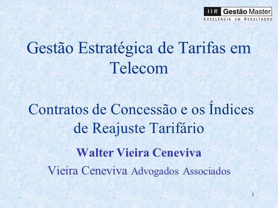 1 Gestão Estratégica de Tarifas em Telecom Contratos de Concessão e os Índices de Reajuste Tarifário Walter Vieira Ceneviva Vieira Ceneviva Advogados Associados