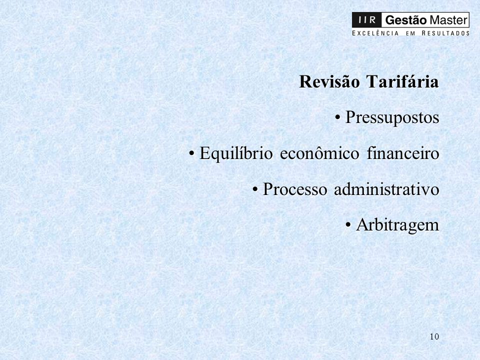 10 Revisão Tarifária Pressupostos Equilíbrio econômico financeiro Processo administrativo Arbitragem