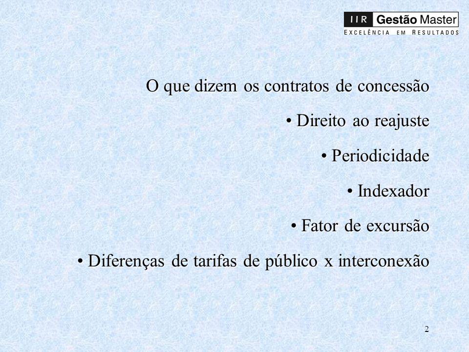 2 O que dizem os contratos de concessão Direito ao reajuste Periodicidade Indexador Fator de excursão Diferenças de tarifas de público x interconexão