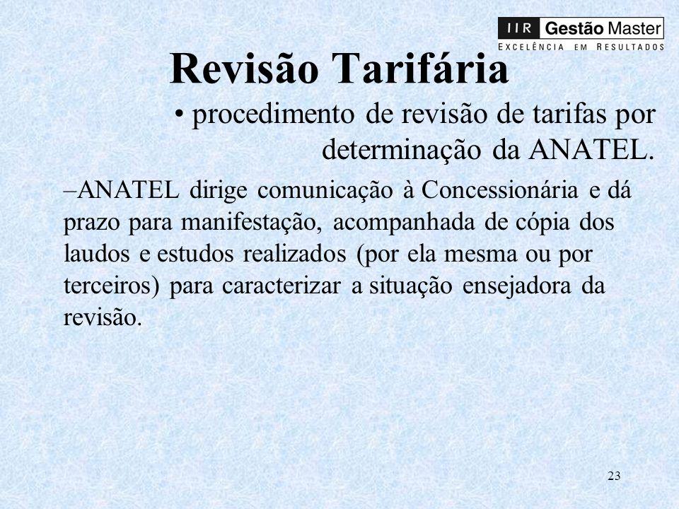 23 Revisão Tarifária procedimento de revisão de tarifas por determinação da ANATEL.