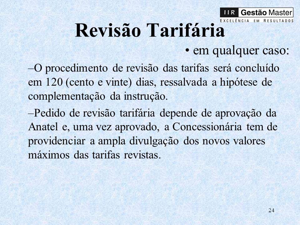 24 Revisão Tarifária em qualquer caso: –O procedimento de revisão das tarifas será concluído em 120 (cento e vinte) dias, ressalvada a hipótese de complementação da instrução.