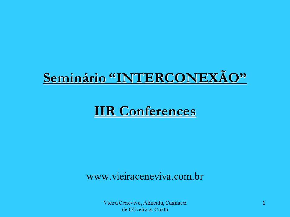 Vieira Ceneviva, Almeida, Cagnacci de Oliveira & Costa 1 Seminário INTERCONEXÃO IIR Conferences www.vieiraceneviva.com.br