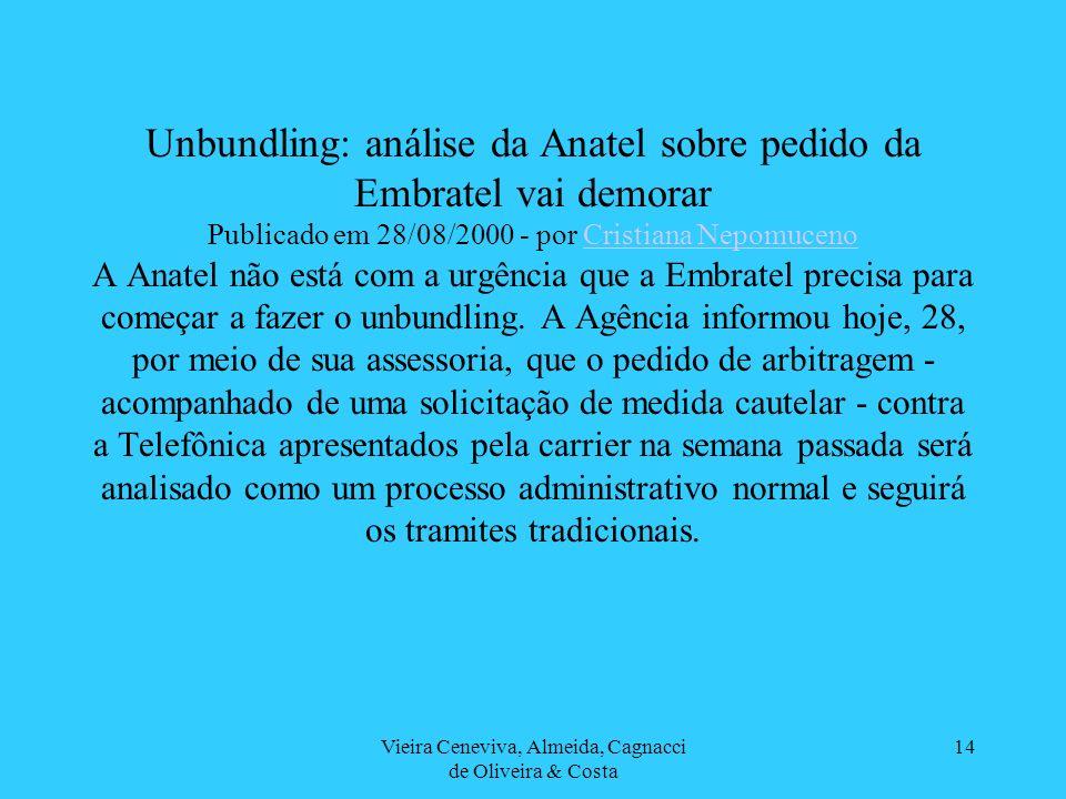 Vieira Ceneviva, Almeida, Cagnacci de Oliveira & Costa 14 Unbundling: análise da Anatel sobre pedido da Embratel vai demorar Publicado em 28/08/2000 -