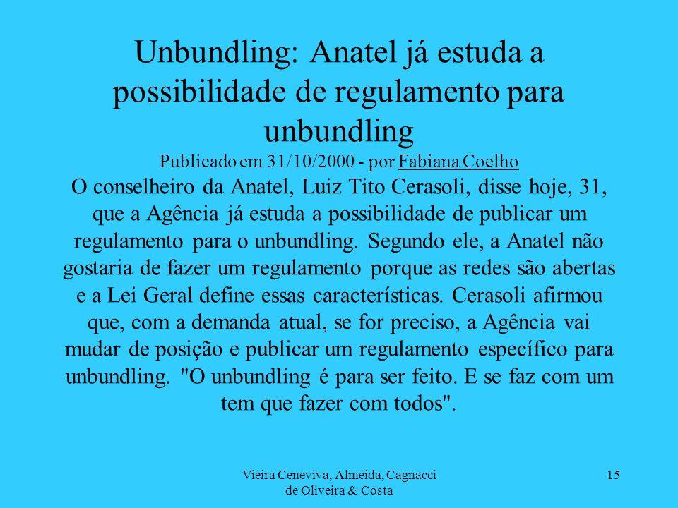 Vieira Ceneviva, Almeida, Cagnacci de Oliveira & Costa 15 Unbundling: Anatel já estuda a possibilidade de regulamento para unbundling Publicado em 31/