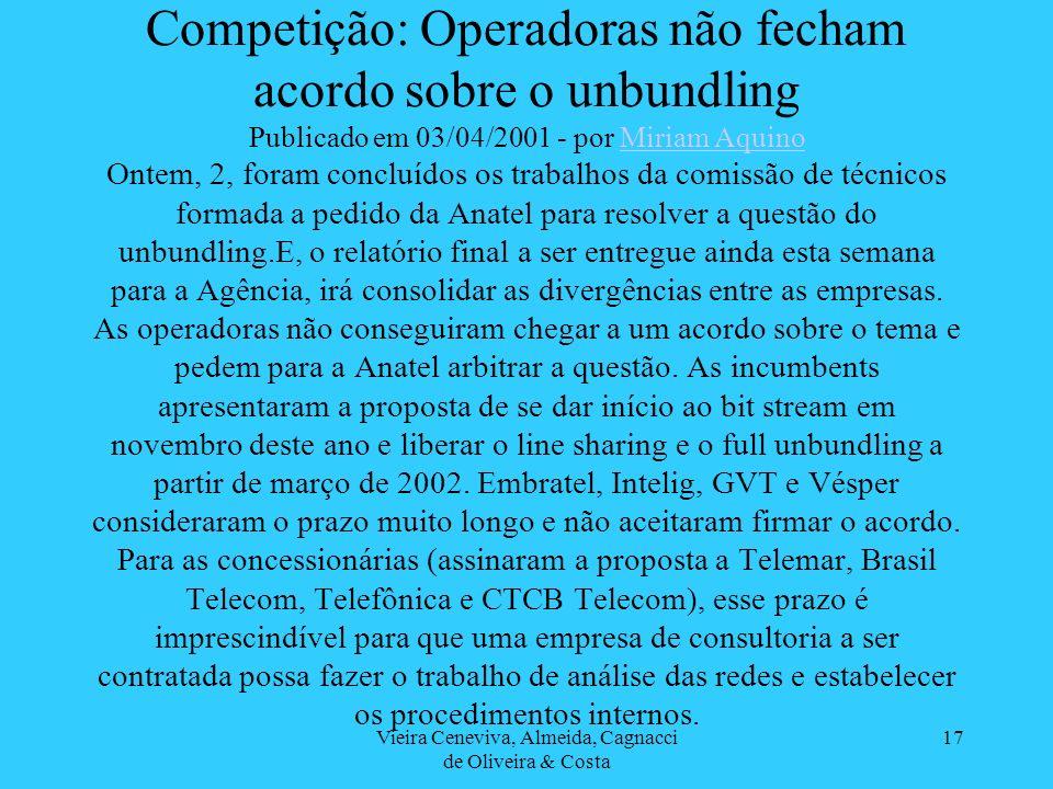 Vieira Ceneviva, Almeida, Cagnacci de Oliveira & Costa 17 Competição: Operadoras não fecham acordo sobre o unbundling Publicado em 03/04/2001 - por Mi