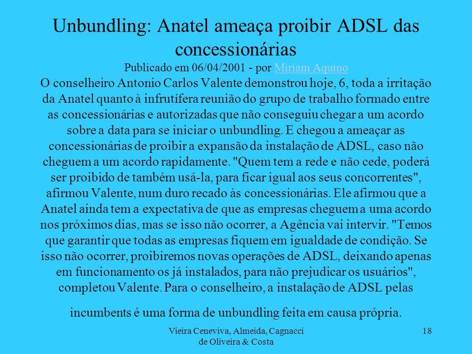 Vieira Ceneviva, Almeida, Cagnacci de Oliveira & Costa 18 Unbundling: Anatel ameaça proibir ADSL das concessionárias Publicado em 06/04/2001 - por Mir