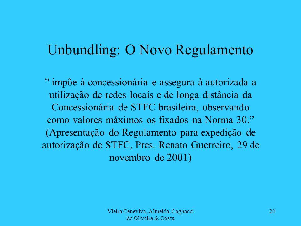 Vieira Ceneviva, Almeida, Cagnacci de Oliveira & Costa 20 Unbundling: O Novo Regulamento impõe à concessionária e assegura à autorizada a utilização d