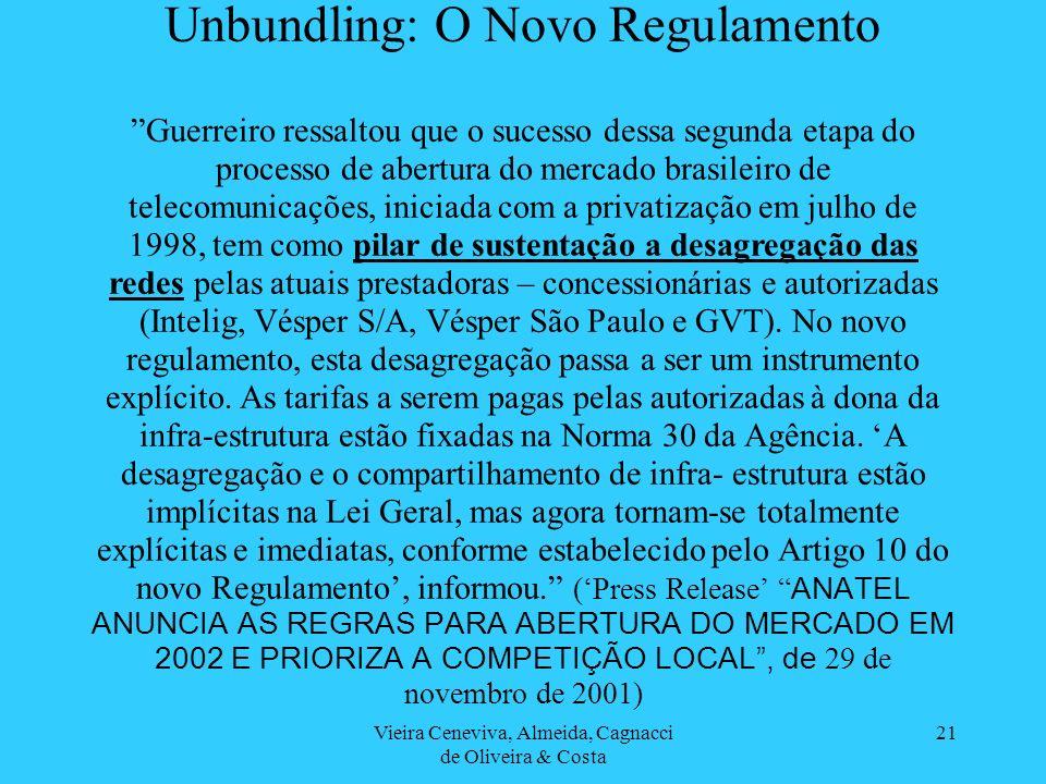 Vieira Ceneviva, Almeida, Cagnacci de Oliveira & Costa 21 Unbundling: O Novo RegulamentoGuerreiro ressaltou que o sucesso dessa segunda etapa do proce
