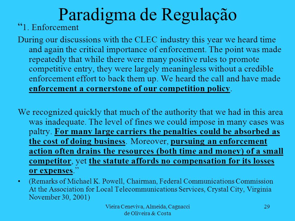 Vieira Ceneviva, Almeida, Cagnacci de Oliveira & Costa 29 Paradigma de Regulação 1. Enforcement During our discussions with the CLEC industry this yea