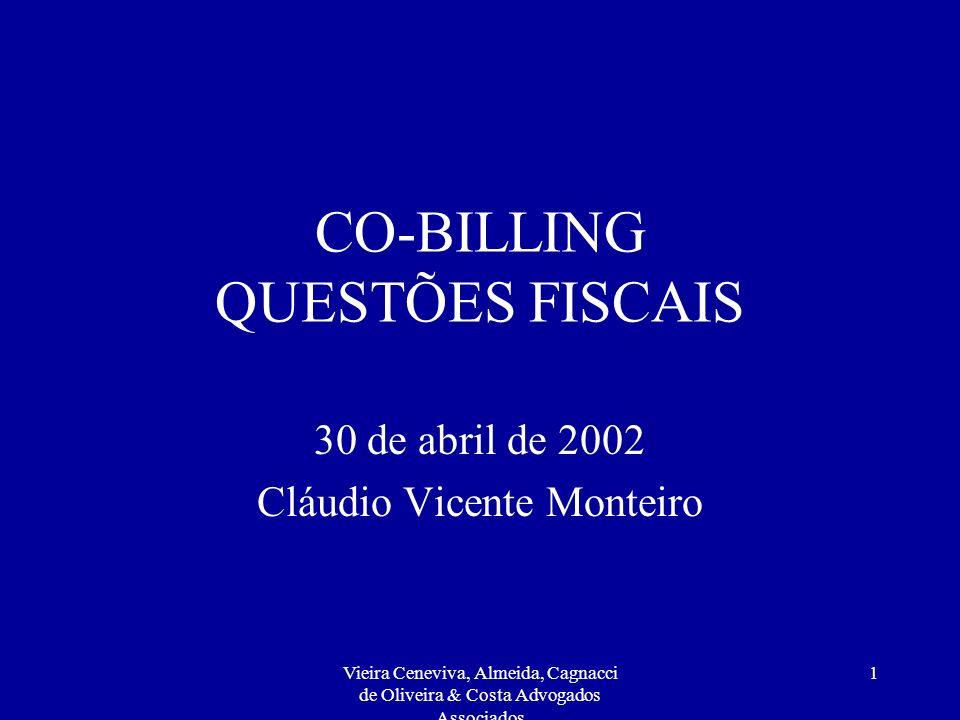 Vieira Ceneviva, Almeida, Cagnacci de Oliveira & Costa Advogados Associados 1 CO-BILLING QUESTÕES FISCAIS 30 de abril de 2002 Cláudio Vicente Monteiro