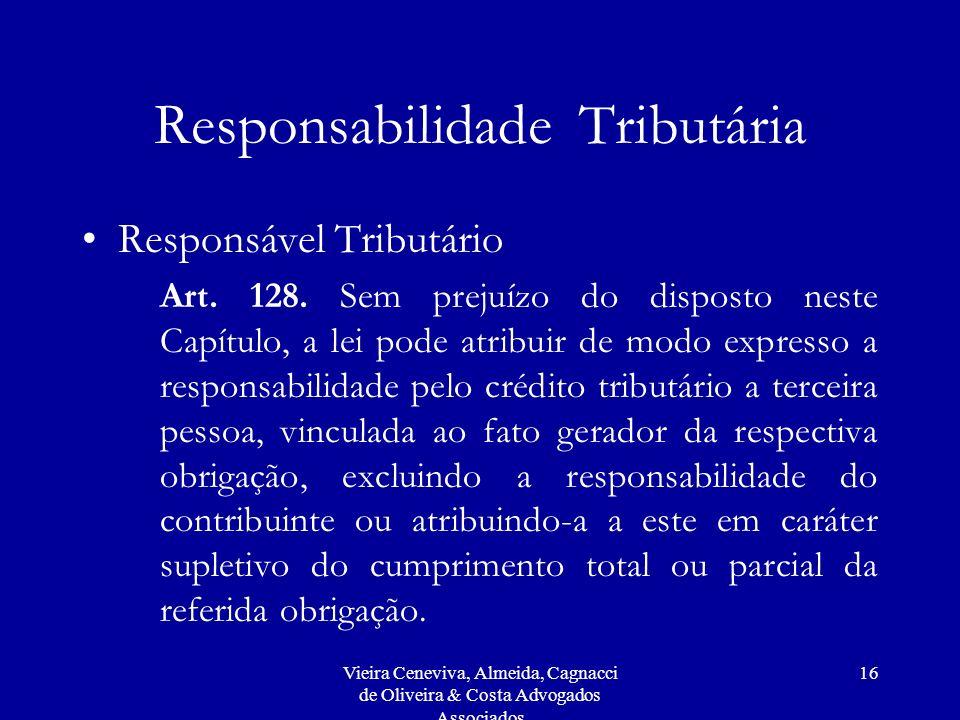 Vieira Ceneviva, Almeida, Cagnacci de Oliveira & Costa Advogados Associados 16 Responsabilidade Tributária Responsável Tributário Art.